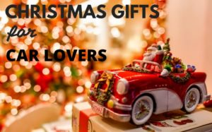 Christmas Gifts for Car Lovers 2017: Ideas for Every Budget