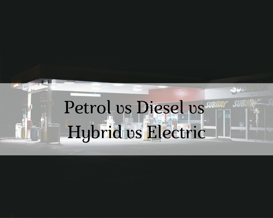 Petrol, Diesel, Hybrid or Electric: Which is Right for Me?