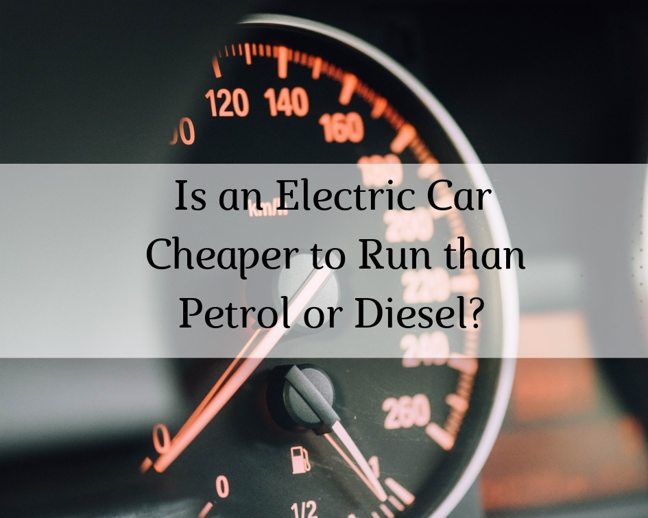 Is an Electric Car Cheaper to Run than Petrol or Diesel?